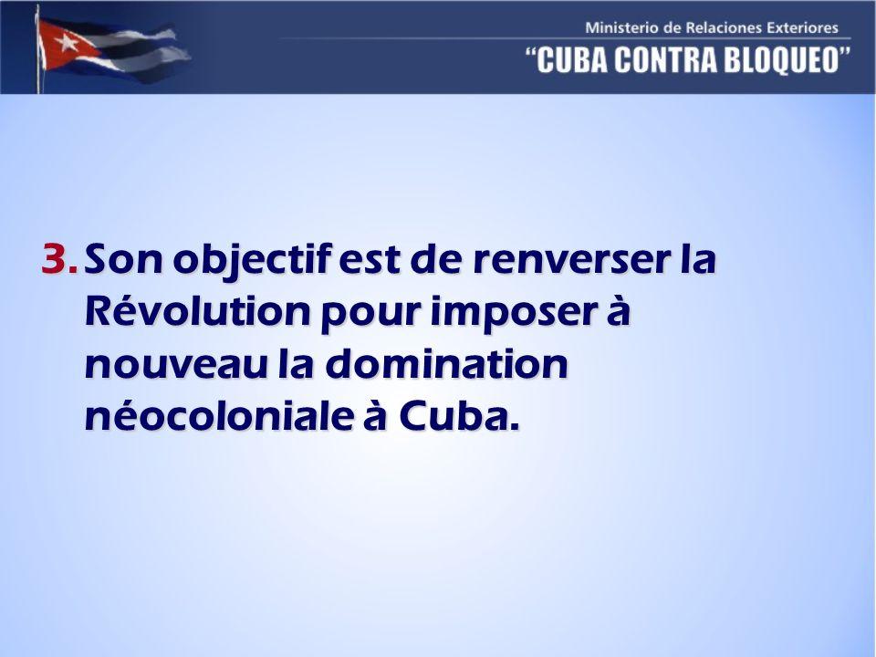 3.Son objectif est de renverser la Révolution pour imposer à nouveau la domination néocoloniale à Cuba.