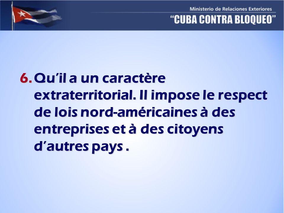 6.Quil a un caractère extraterritorial. Il impose le respect de lois nord-américaines à des entreprises et à des citoyens dautres pays.