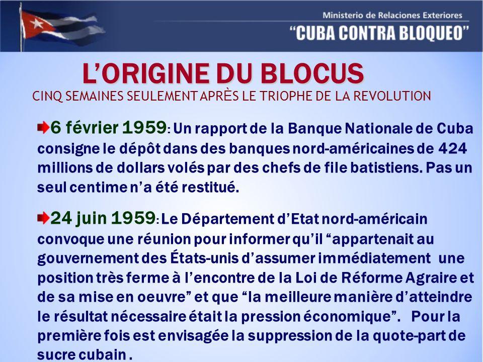 LORIGINE DU BLOCUS 6 février 1959 : Un rapport de la Banque Nationale de Cuba consigne le dépôt dans des banques nord-américaines de 424 millions de dollars volés par des chefs de file batistiens.