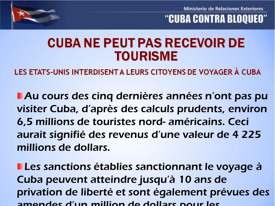 CUBA NE PEUT PAS RECEVOIR DE TOURISME LES ETATS-UNIS INTERDISENT A LEURS CITOYENS DE VOYAGER À CUBA Au cours des cinq dernières années nont pas pu visiter Cuba, daprès des calculs prudents, environ 6,5 millions de touristes nord- américains.
