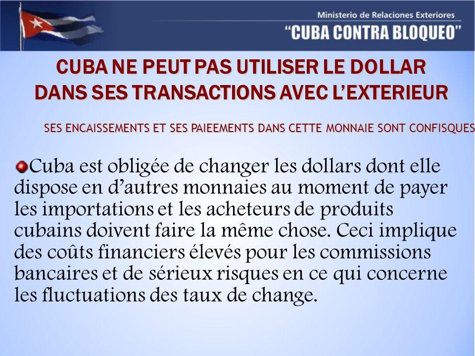 CUBA NE PEUT PAS UTILISER LE DOLLAR DANS SES TRANSACTIONS AVEC LEXTERIEUR Cuba est obligée de changer les dollars dont elle dispose en dautres monnaies au moment de payer les importations et les acheteurs de produits cubains doivent faire la même chose.
