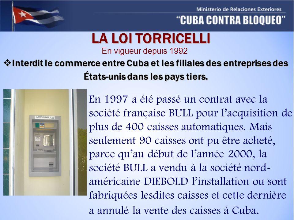 LA LOI TORRICELLI Interdit le commerce entre Cuba et les filiales des entreprises des États-unis dans les pays tiers. Interdit le commerce entre Cuba