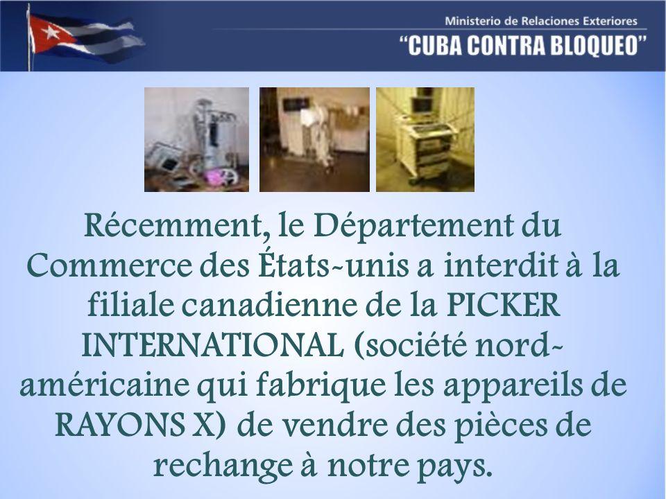 Récemment, le Département du Commerce des États-unis a interdit à la filiale canadienne de la PICKER INTERNATIONAL (société nord- américaine qui fabrique les appareils de RAYONS X) de vendre des pièces de rechange à notre pays.
