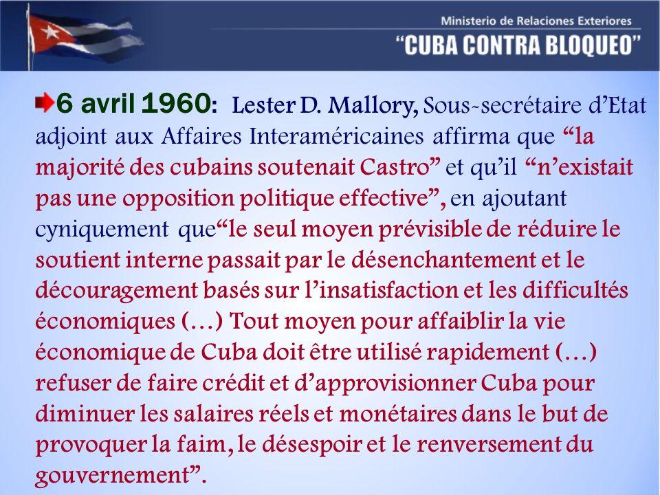 6 avril 1960 : Lester D. Mallory, Sous-secrétaire dEtat adjoint aux Affaires Interaméricaines affirma que la majorité des cubains soutenait Castro et