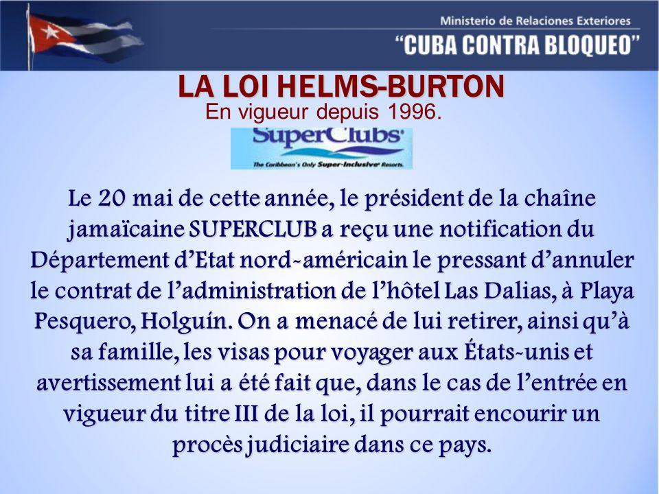 LA LOI HELMS-BURTON En vigueur depuis 1996. Le 20 mai de cette année, le président de la chaîne jamaïcaine SUPERCLUB a reçu une notification du Départ