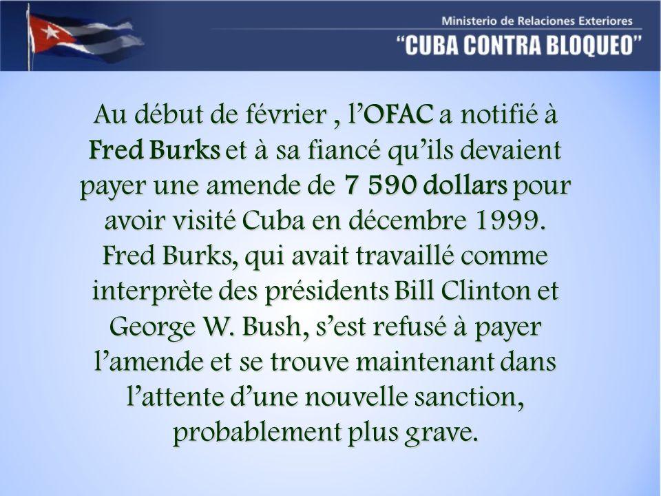 Au début de février, lOFAC a notifié à Fred Burks et à sa fiancé quils devaient payer une amende de 7 590 dollars pour avoir visité Cuba en décembre 1999.
