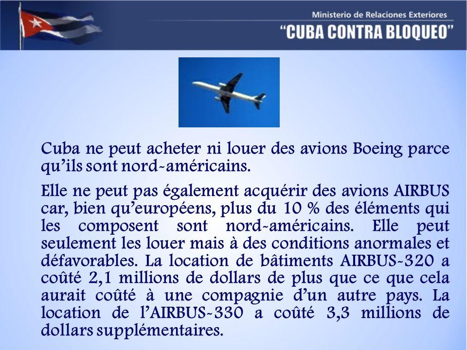 Cuba ne peut acheter ni louer des avions Boeing parce quils sont nord-américains. Elle ne peut pas également acquérir des avions AIRBUS car, bien queu