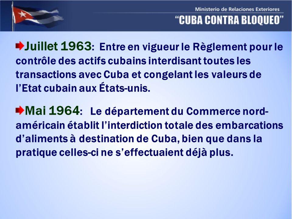 Juillet 1963 : Entre en vigueur le Règlement pour le contrôle des actifs cubains interdisant toutes les transactions avec Cuba et congelant les valeurs de lEtat cubain aux États-unis.