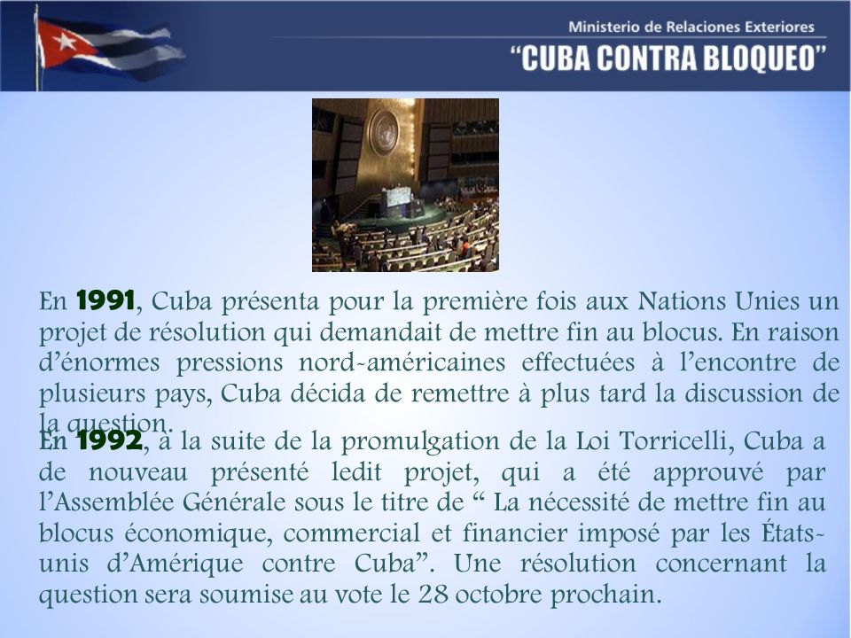 En 1991, Cuba présenta pour la première fois aux Nations Unies un projet de résolution qui demandait de mettre fin au blocus. En raison dénormes press
