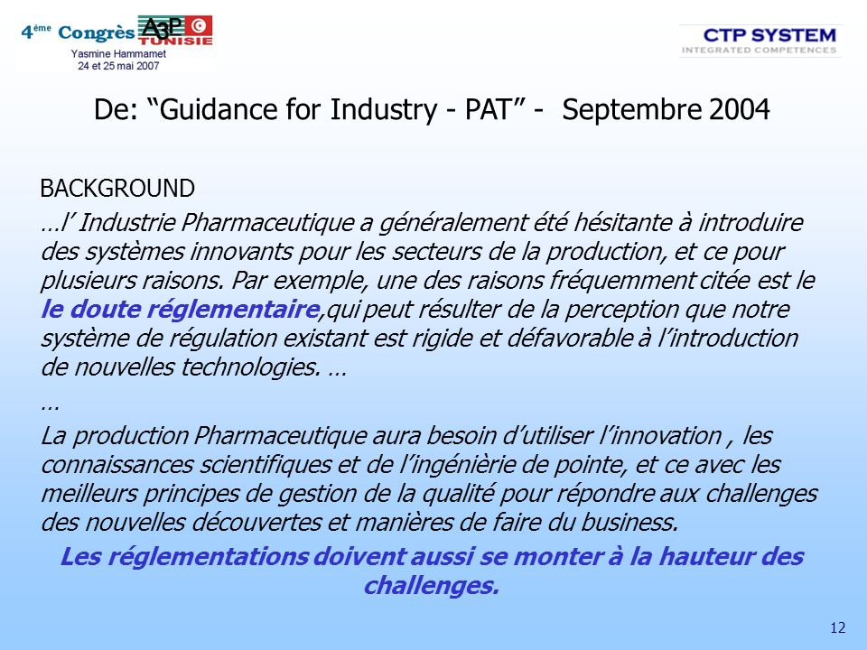 12 De: Guidance for Industry - PAT - Septembre 2004 BACKGROUND …l Industrie Pharmaceutique a généralement été hésitante à introduire des systèmes inno