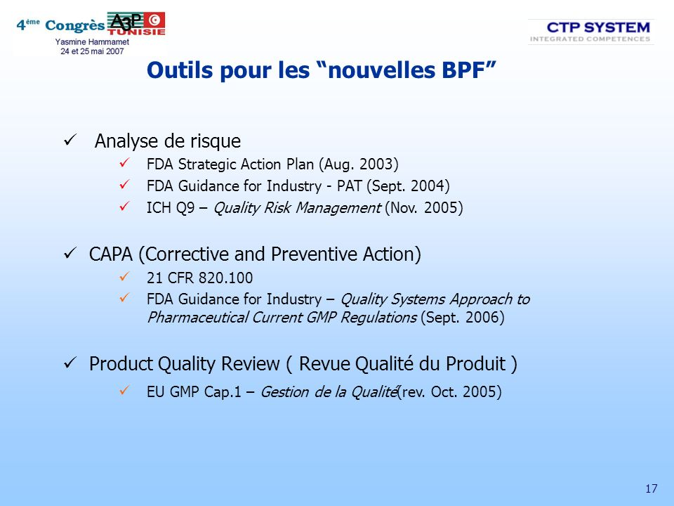 17 Outils pour les nouvelles BPF Analyse de risque FDA Strategic Action Plan (Aug. 2003) FDA Guidance for Industry - PAT (Sept. 2004) ICH Q9 – Quality