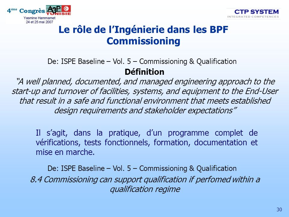 30 De: ISPE Baseline – Vol. 5 – Commissioning & Qualification Définition A well planned, documented, and managed engineering approach to the start-up