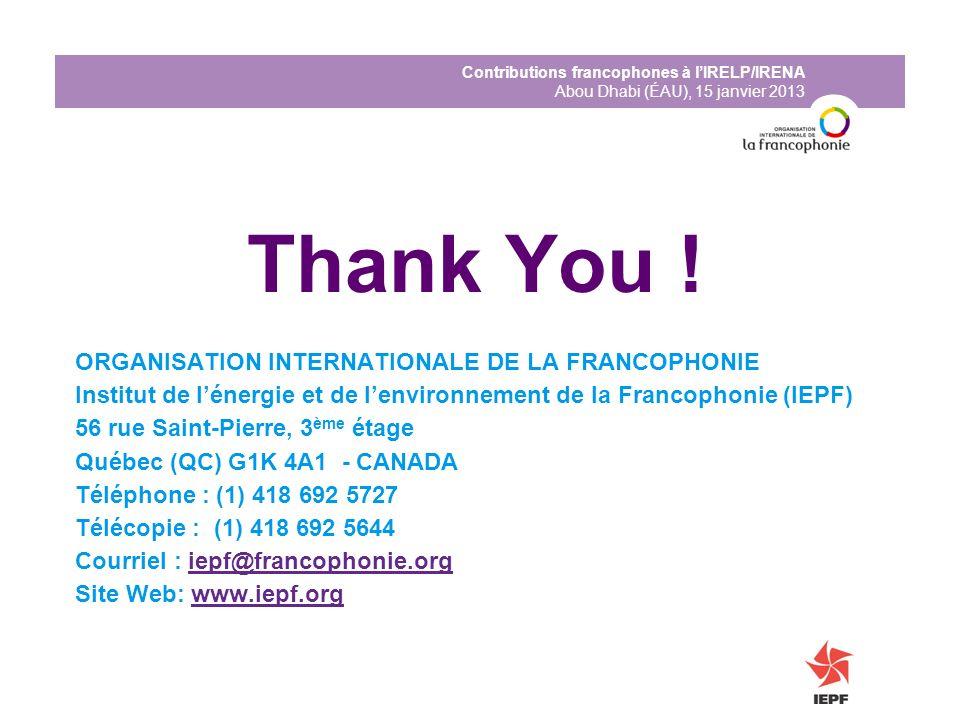 Contributions francophones à lIRELP/IRENA Abou Dhabi (ÉAU), 15 janvier 2013 Thank You ! ORGANISATION INTERNATIONALE DE LA FRANCOPHONIE Institut de lén