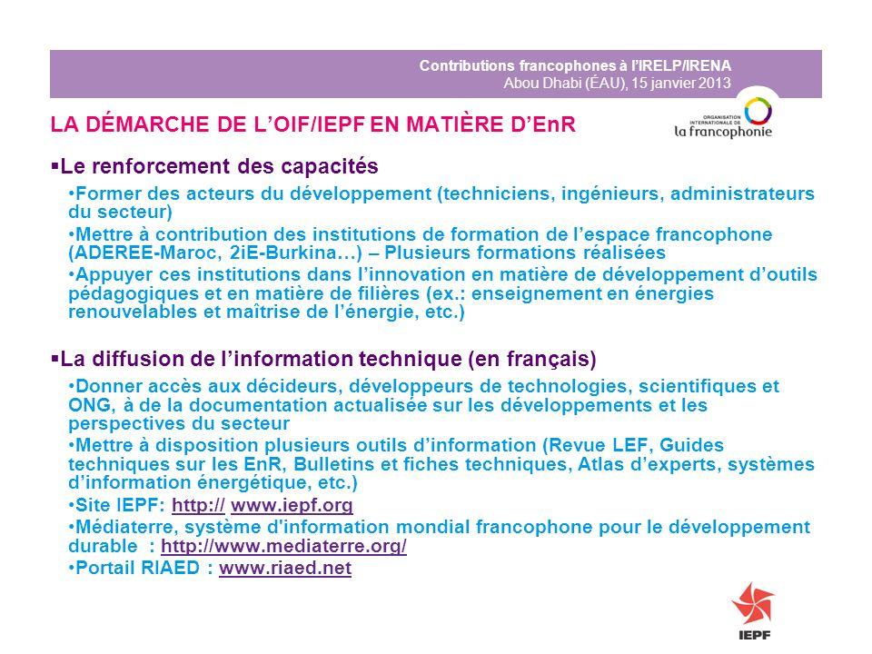 Contributions francophones à lIRELP/IRENA Abou Dhabi (ÉAU), 15 janvier 2013 LA DÉMARCHE DE LOIF/IEPF EN MATIÈRE DEnR Le renforcement des capacités For