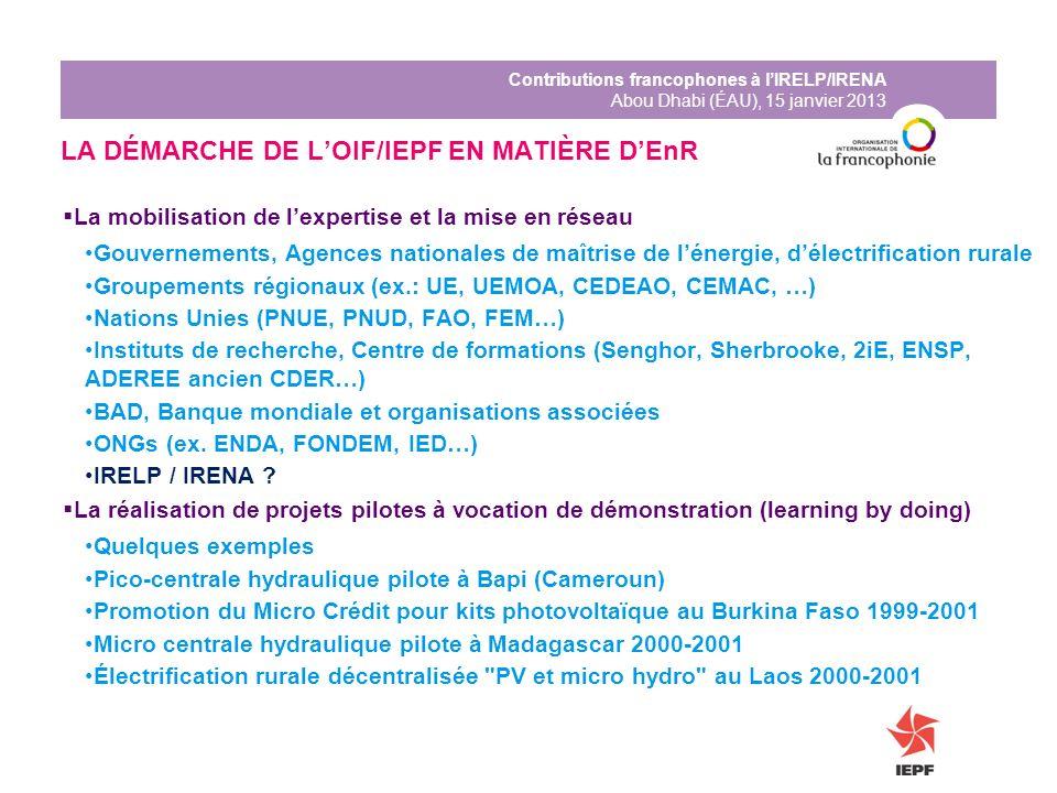 Contributions francophones à lIRELP/IRENA Abou Dhabi (ÉAU), 15 janvier 2013 LA DÉMARCHE DE LOIF/IEPF EN MATIÈRE DEnR La mobilisation de lexpertise et