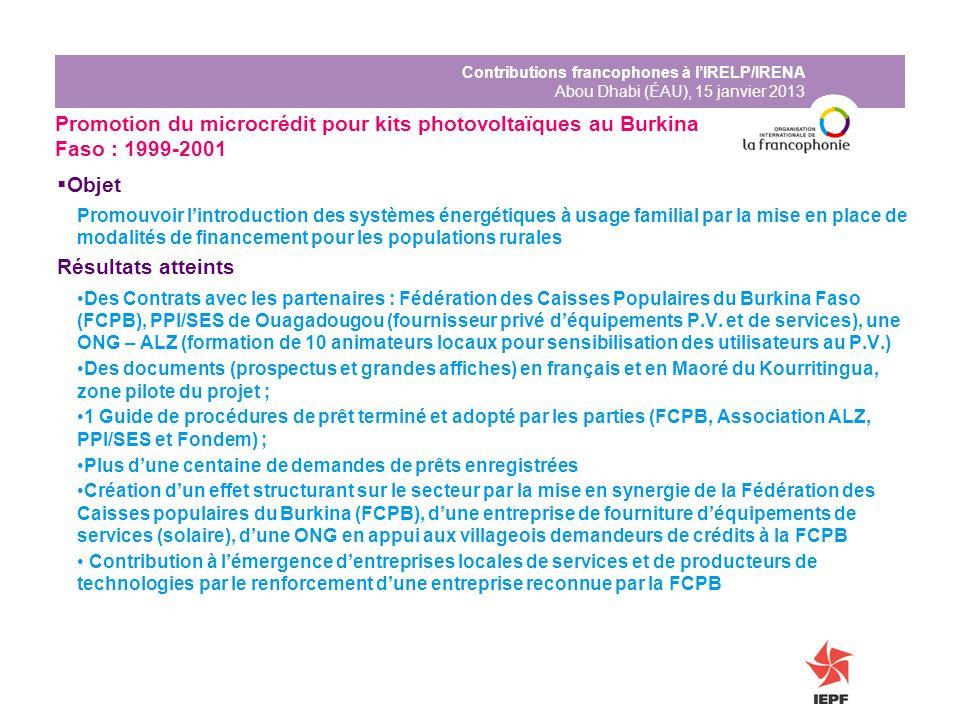 Contributions francophones à lIRELP/IRENA Abou Dhabi (ÉAU), 15 janvier 2013 Promotion du microcrédit pour kits photovoltaïques au Burkina Faso : 1999-