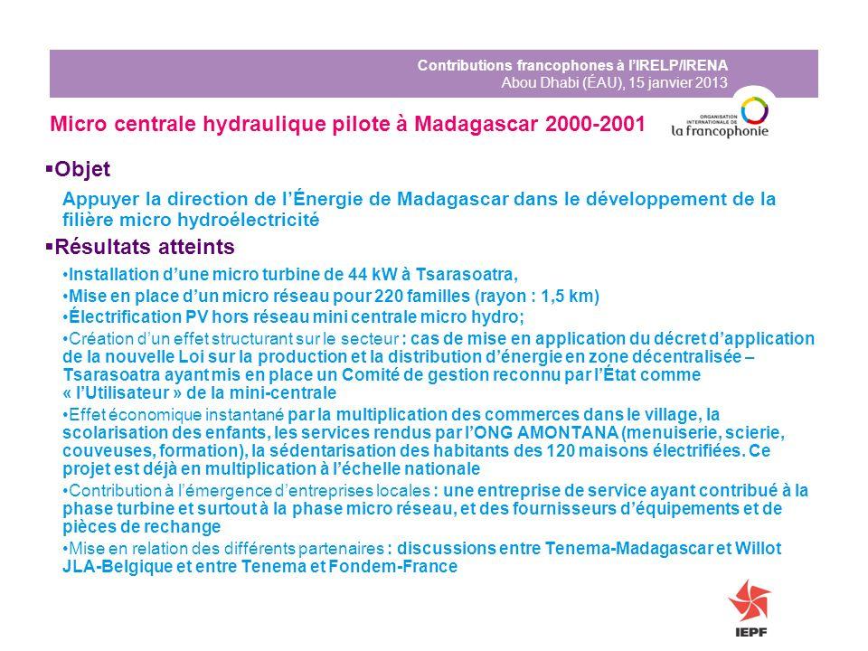 Contributions francophones à lIRELP/IRENA Abou Dhabi (ÉAU), 15 janvier 2013 Micro centrale hydraulique pilote à Madagascar 2000-2001 Objet Appuyer la
