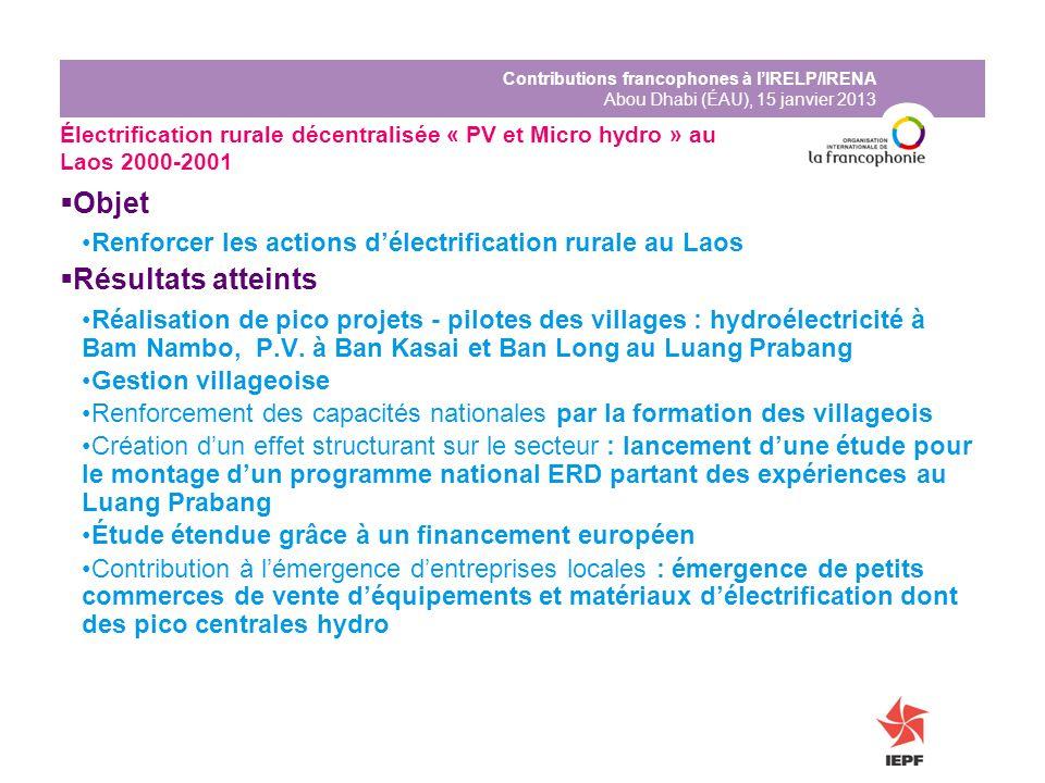 Contributions francophones à lIRELP/IRENA Abou Dhabi (ÉAU), 15 janvier 2013 Électrification rurale décentralisée « PV et Micro hydro » au Laos 2000-20