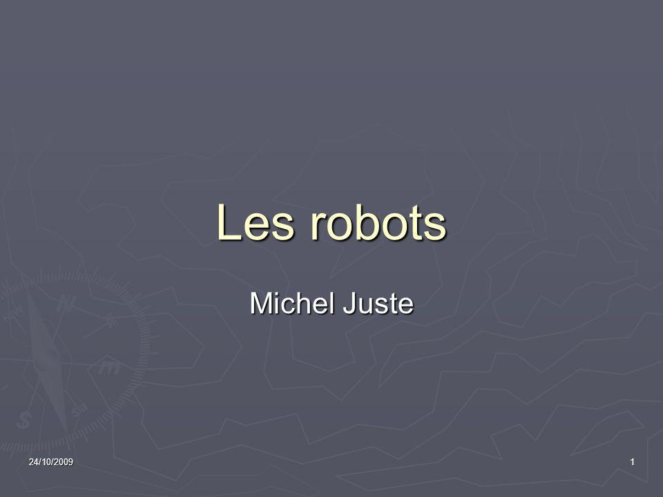 24/10/20091 Les robots Michel Juste
