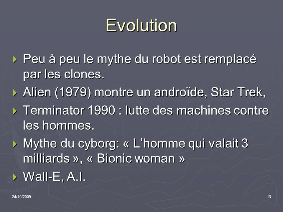 24/10/200913 Evolution Peu à peu le mythe du robot est remplacé par les clones. Peu à peu le mythe du robot est remplacé par les clones. Alien (1979)