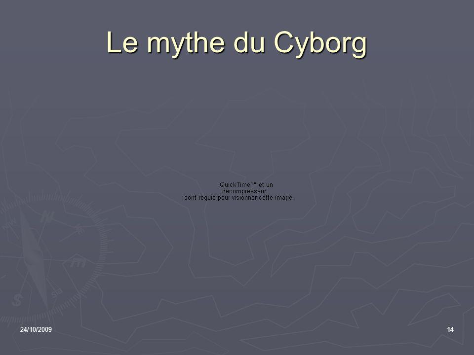 24/10/200914 Le mythe du Cyborg
