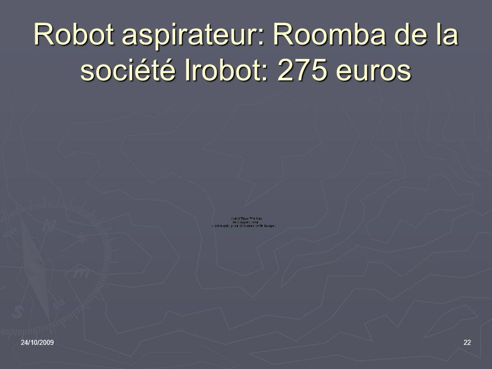24/10/200922 Robot aspirateur: Roomba de la société Irobot: 275 euros