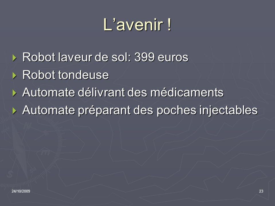 24/10/200923 Lavenir ! Robot laveur de sol: 399 euros Robot laveur de sol: 399 euros Robot tondeuse Robot tondeuse Automate délivrant des médicaments