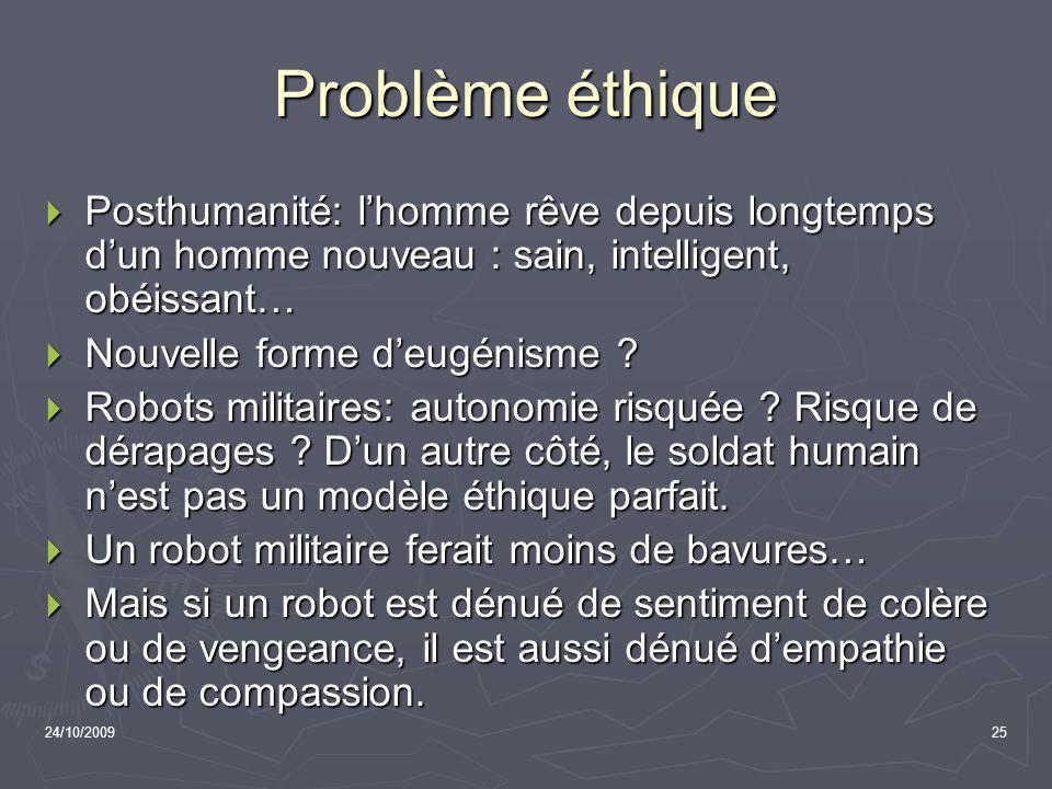 24/10/200925 Problème éthique Posthumanité: lhomme rêve depuis longtemps dun homme nouveau : sain, intelligent, obéissant… Posthumanité: lhomme rêve d
