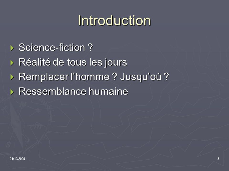 24/10/20093 Introduction Science-fiction ? Science-fiction ? Réalité de tous les jours Réalité de tous les jours Remplacer lhomme ? Jusquoù ? Remplace