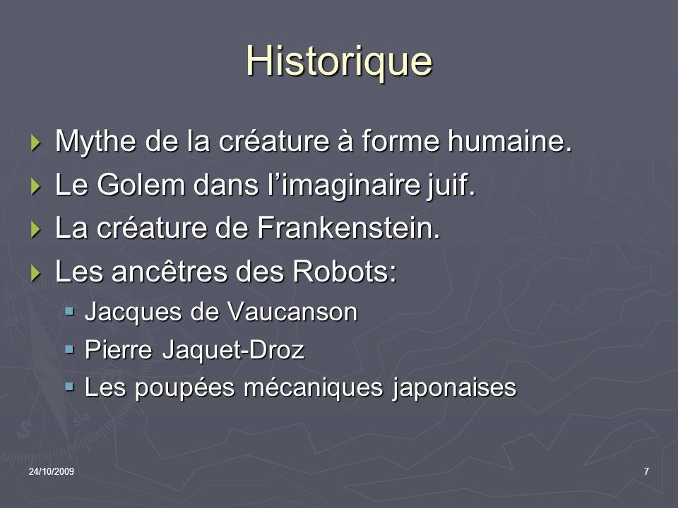 24/10/20097 Historique Mythe de la créature à forme humaine. Mythe de la créature à forme humaine. Le Golem dans limaginaire juif. Le Golem dans limag