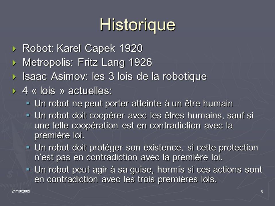 24/10/20098 Historique Robot: Karel Capek 1920 Robot: Karel Capek 1920 Metropolis: Fritz Lang 1926 Metropolis: Fritz Lang 1926 Isaac Asimov: les 3 loi