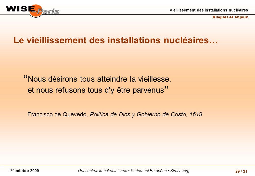 Rencontres transfrontalières Parlement Européen Strasbourg1 er octobre 2009 Vieillissement des installations nucléaires Risques et enjeux 29 / 31 Le v