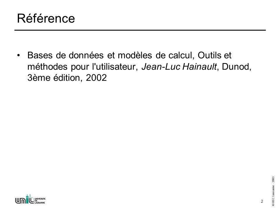 © HEC Lausanne - 2003 2 Référence Bases de données et modèles de calcul, Outils et méthodes pour l'utilisateur, Jean-Luc Hainault, Dunod, 3ème édition