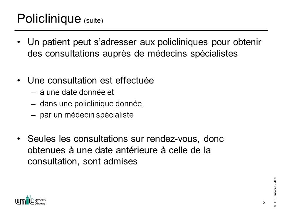© HEC Lausanne - 2003 5 Policlinique (suite) Un patient peut sadresser aux policliniques pour obtenir des consultations auprès de médecins spécialiste