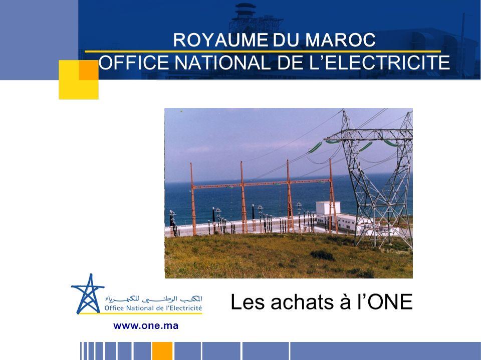 ROYAUME DU MAROC OFFICE NATIONAL DE LELECTRICITE www.one.ma Les achats à lONE