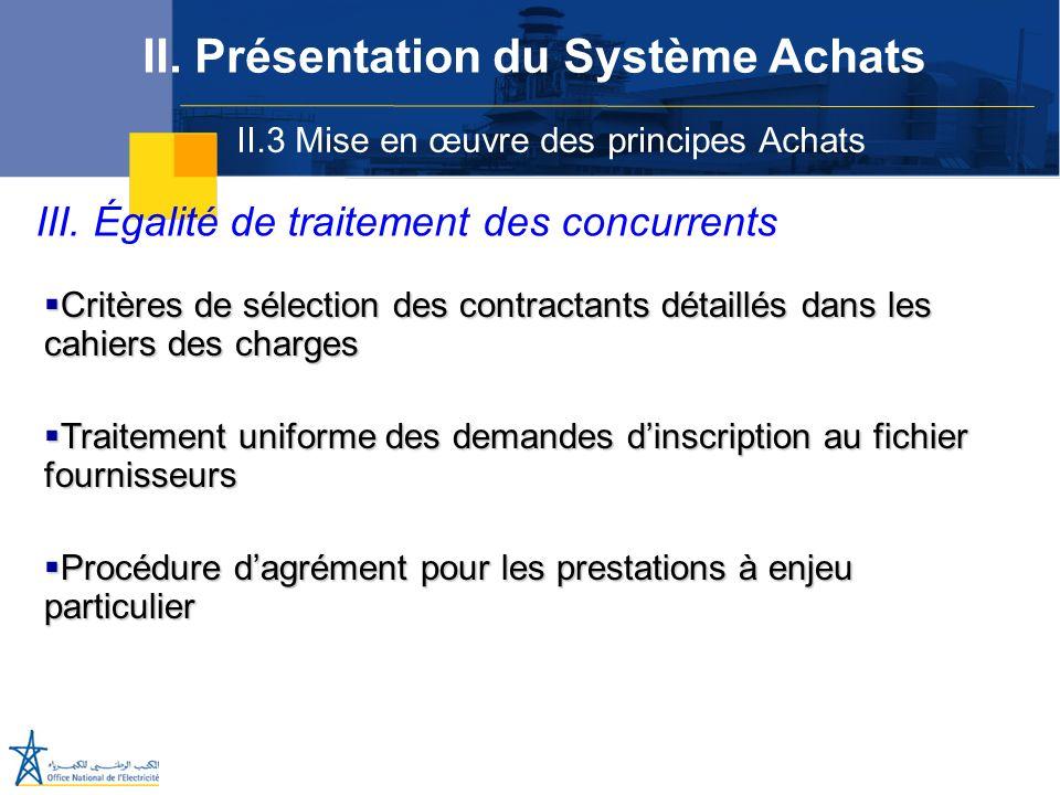 II.3 Mise en œuvre des principes Achats II. Présentation du Système Achats III. Égalité de traitement des concurrents Critères de sélection des contra