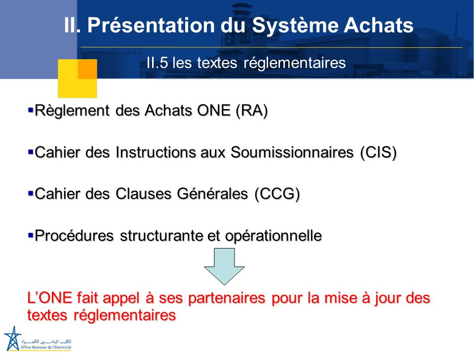 II.5 les textes réglementaires II. Présentation du Système Achats Règlement des Achats ONE (RA) Règlement des Achats ONE (RA) Cahier des Instructions