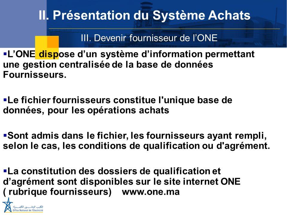 III. Devenir fournisseur de lONE II. Présentation du Système Achats LONE dispose dun système dinformation permettant une gestion centralisée de la bas