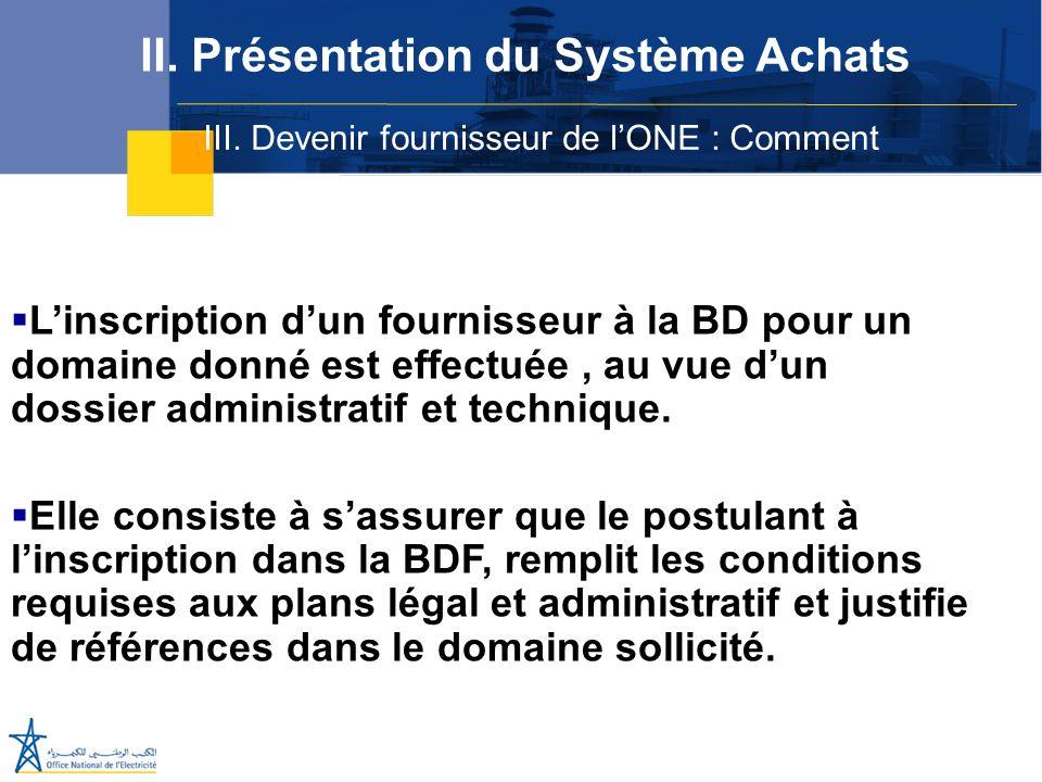 III. Devenir fournisseur de lONE : Comment II. Présentation du Système Achats Linscription dun fournisseur à la BD pour un domaine donné est effectuée