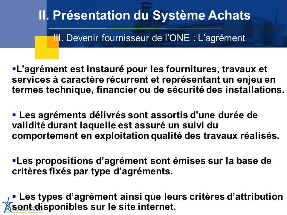 III. Devenir fournisseur de lONE : Lagrément II. Présentation du Système Achats Lagrément est instauré pour les fournitures, travaux et services à car