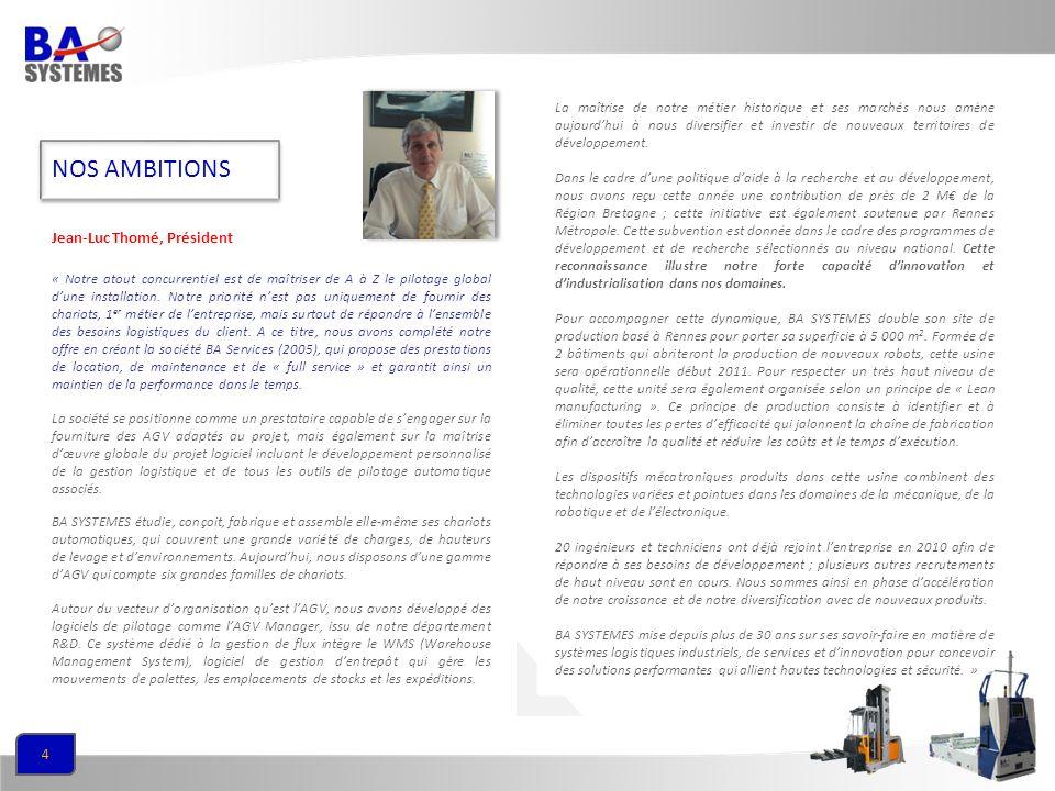 4 NOS AMBITIONS « Notre atout concurrentiel est de maîtriser de A à Z le pilotage global dune installation. Notre priorité nest pas uniquement de four