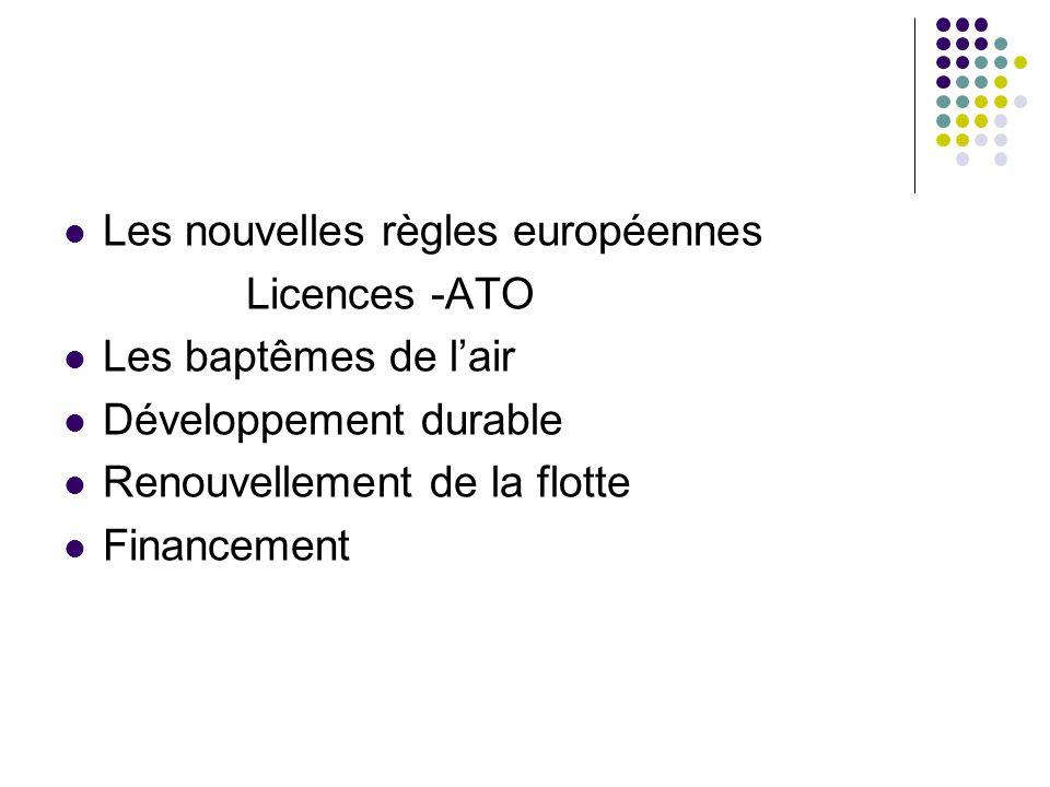 Les nouvelles règles européennes Licences -ATO Les baptêmes de lair Développement durable Renouvellement de la flotte Financement