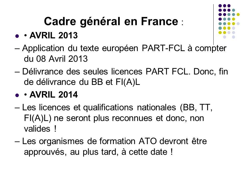 Cadre général en France : AVRIL 2013 – Application du texte européen PART-FCL à compter du 08 Avril 2013 – Délivrance des seules licences PART FCL. Do