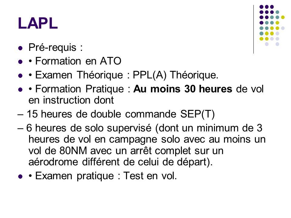LAPL Pré-requis : Formation en ATO Examen Théorique : PPL(A) Théorique. Formation Pratique : Au moins 30 heures de vol en instruction dont – 15 heures