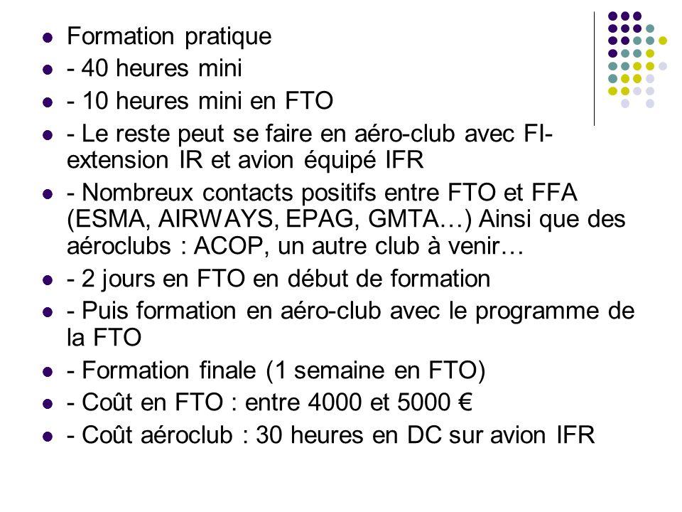 Formation pratique - 40 heures mini - 10 heures mini en FTO - Le reste peut se faire en aéro-club avec FI- extension IR et avion équipé IFR - Nombreux