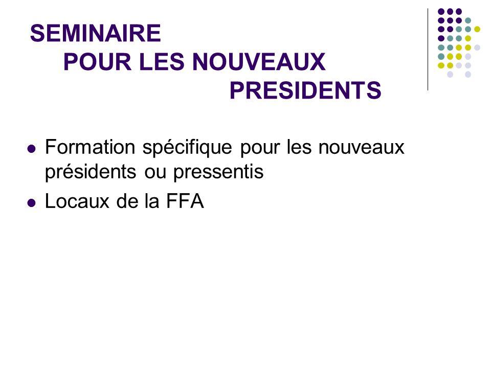 SEMINAIRE POUR LES NOUVEAUX PRESIDENTS Formation spécifique pour les nouveaux présidents ou pressentis Locaux de la FFA