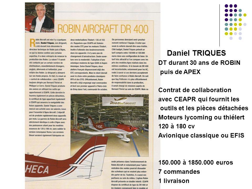 Daniel TRIQUES DT durant 30 ans de ROBIN puis de APEX Contrat de collaboration avec CEAPR qui fournit les outils et les pièces détachées Moteurs lycom