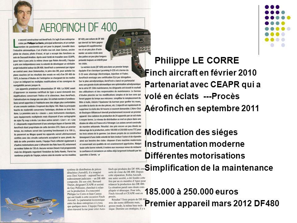 Philippe LE CORRE Finch aircraft en février 2010 Partenariat avec CEAPR qui a volé en éclats ---Procès Aérofinch en septembre 2011 Modification des si