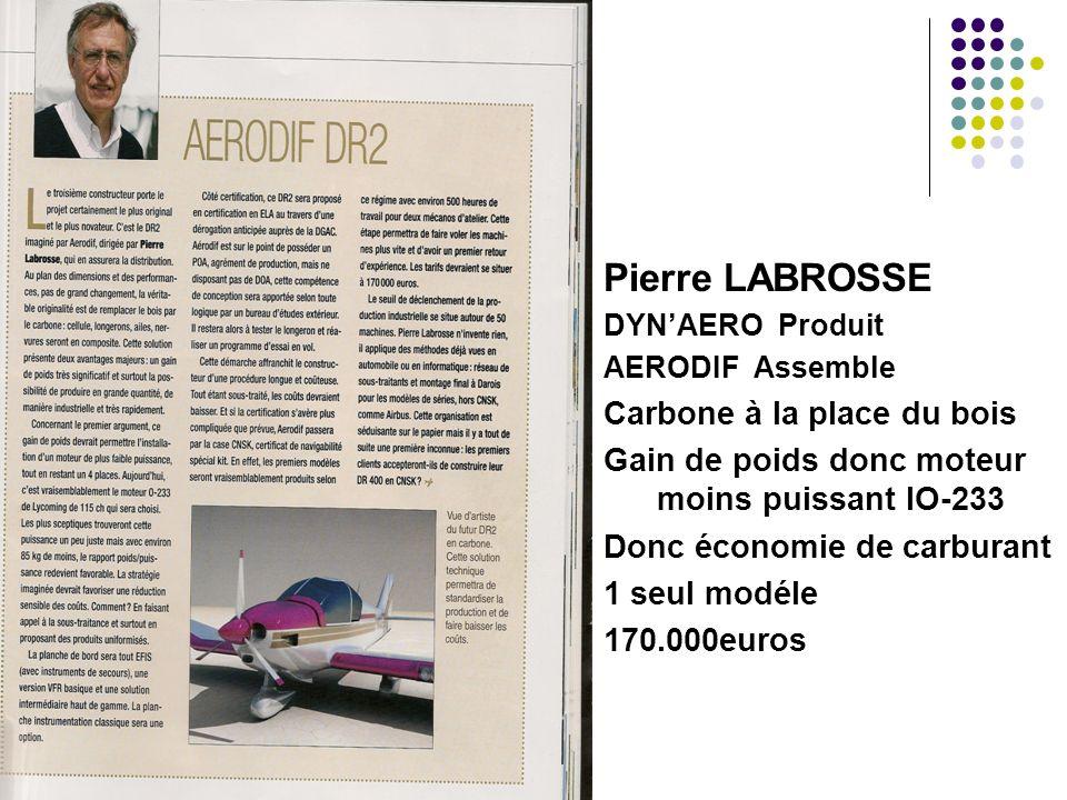 Pierre LABROSSE DYNAERO Produit AERODIF Assemble Carbone à la place du bois Gain de poids donc moteur moins puissant IO-233 Donc économie de carburant