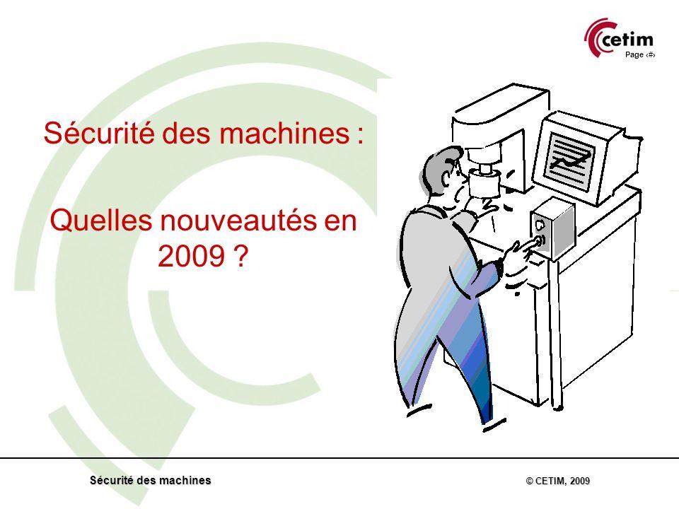 Page 1 Sécurité des machines © CETIM, 2009 Sécurité des machines : Quelles nouveautés en 2009